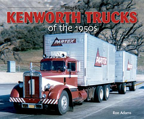 Kenworth Trucks of the 1950s By Adams, Ron